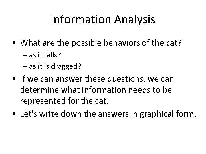 Information Analysis • What are the possible behaviors of the cat? – as it