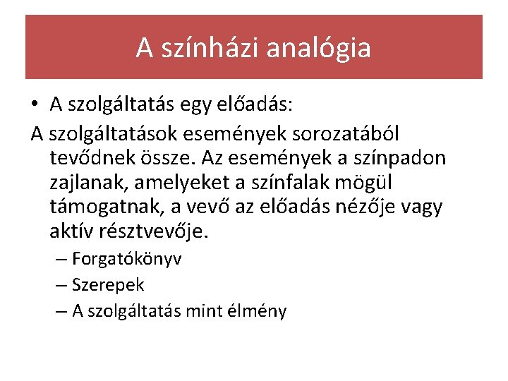 A színházi analógia • A szolgáltatás egy előadás: A szolgáltatások események sorozatából tevődnek össze.