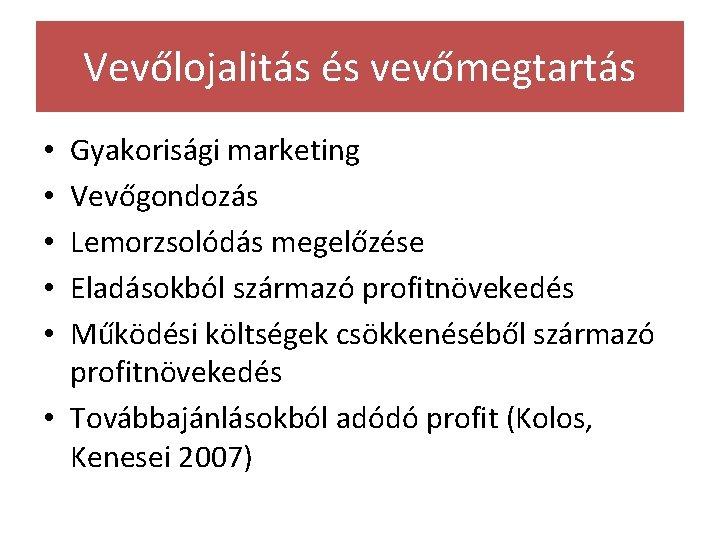 Vevőlojalitás és vevőmegtartás Gyakorisági marketing Vevőgondozás Lemorzsolódás megelőzése Eladásokból származó profitnövekedés Működési költségek csökkenéséből
