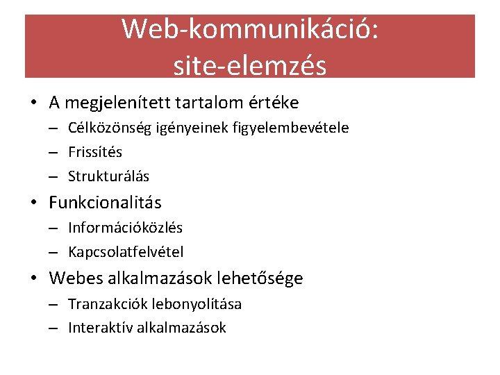 Web-kommunikáció: site-elemzés • A megjelenített tartalom értéke – Célközönség igényeinek figyelembevétele – Frissítés –