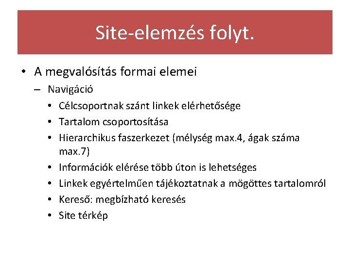 Site-elemzés folyt. • A megvalósítás formai elemei – Navigáció • Célcsoportnak szánt linkek elérhetősége