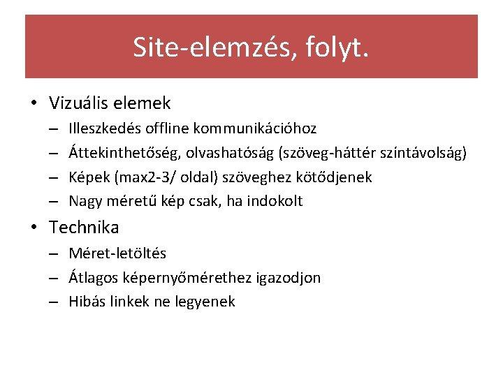 Site-elemzés, folyt. • Vizuális elemek – – Illeszkedés offline kommunikációhoz Áttekinthetőség, olvashatóság (szöveg-háttér színtávolság)