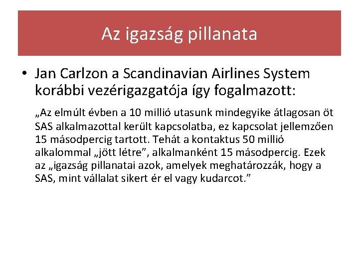 Az igazság pillanata • Jan Carlzon a Scandinavian Airlines System korábbi vezérigazgatója így fogalmazott: