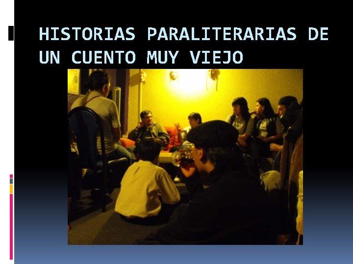 HISTORIAS PARALITERARIAS DE UN CUENTO MUY VIEJO