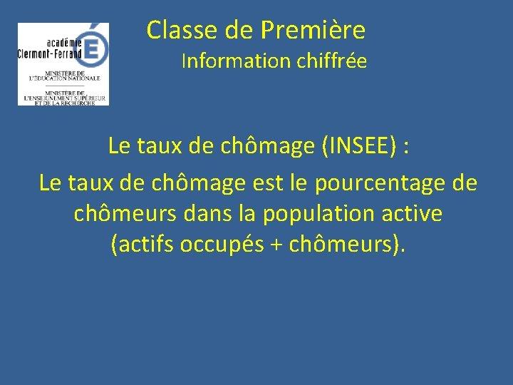Classe de Première Information chiffrée Le taux de chômage (INSEE) : Le taux de