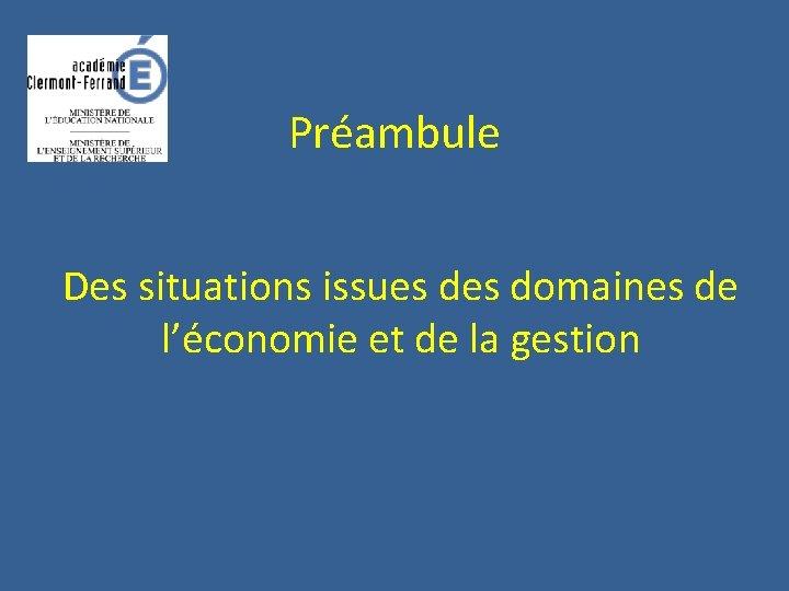 Préambule Des situations issues domaines de l'économie et de la gestion