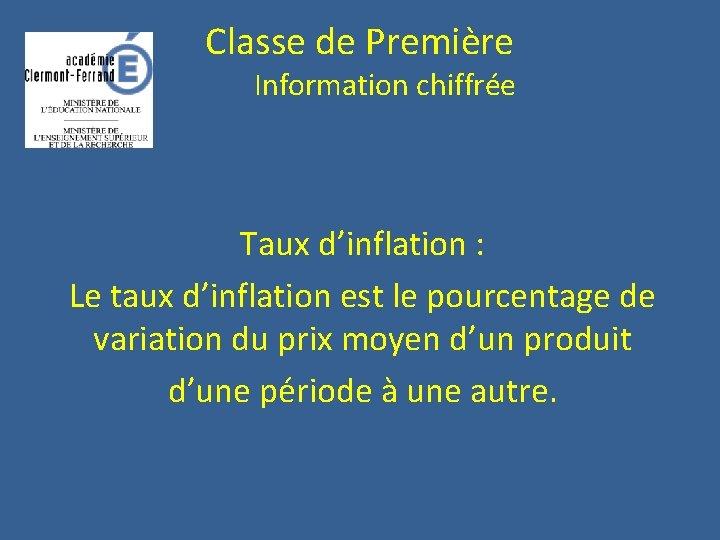 Classe de Première Information chiffrée Taux d'inflation : Le taux d'inflation est le pourcentage