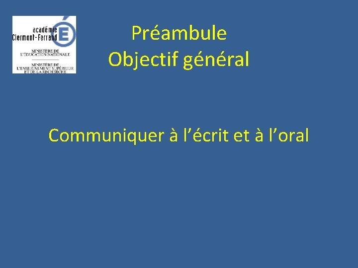 Préambule Objectif général Communiquer à l'écrit et à l'oral