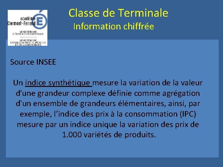 Classe de Terminale Information chiffrée Source INSEE Un indice synthétique mesure la variation