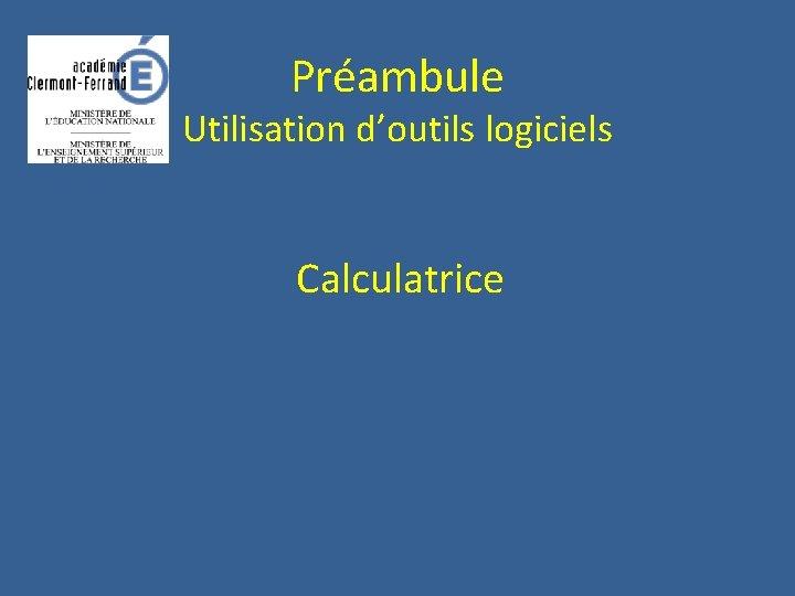 Préambule Utilisation d'outils logiciels Calculatrice