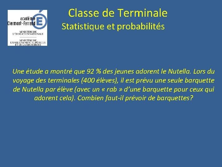 Classe de Terminale Statistique et probabilités Une étude a montré que 92 %