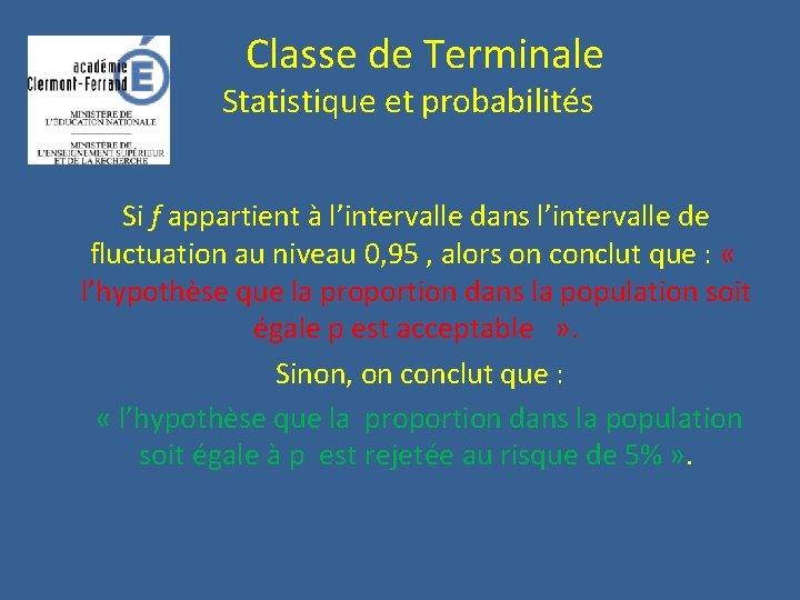 Classe de Terminale Statistique et probabilités Si f appartient à l'intervalle dans l'intervalle