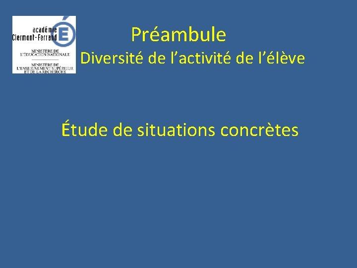 Préambule Diversité de l'activité de l'élève Étude de situations concrètes
