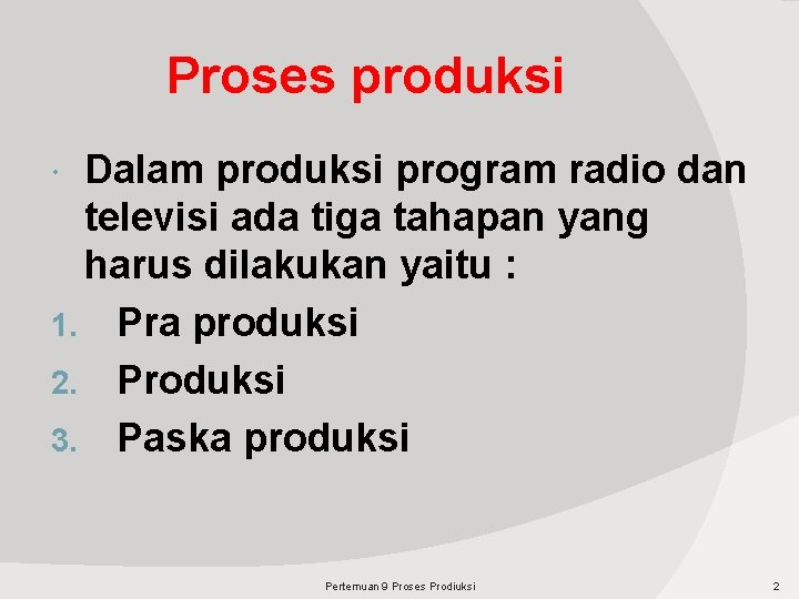 Proses produksi Dalam produksi program radio dan televisi ada tiga tahapan yang harus dilakukan