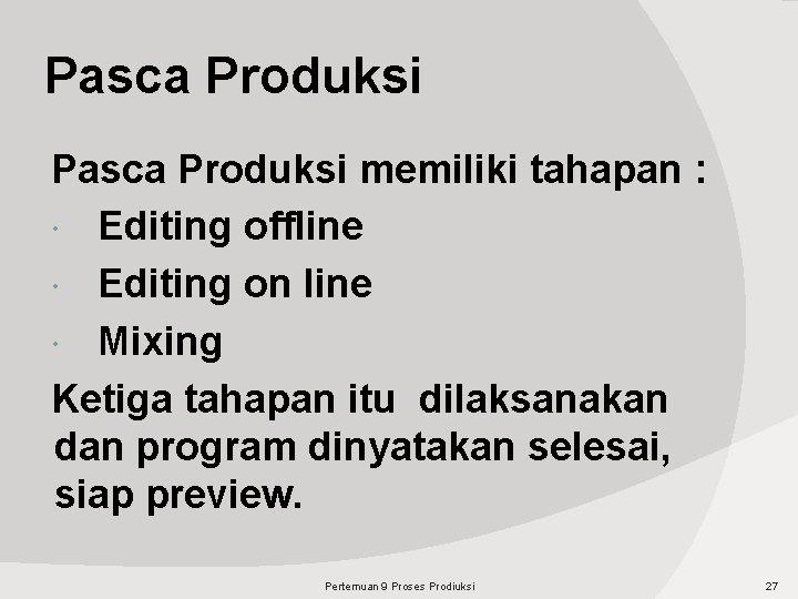 Pasca Produksi memiliki tahapan : Editing offline Editing on line Mixing Ketiga tahapan itu