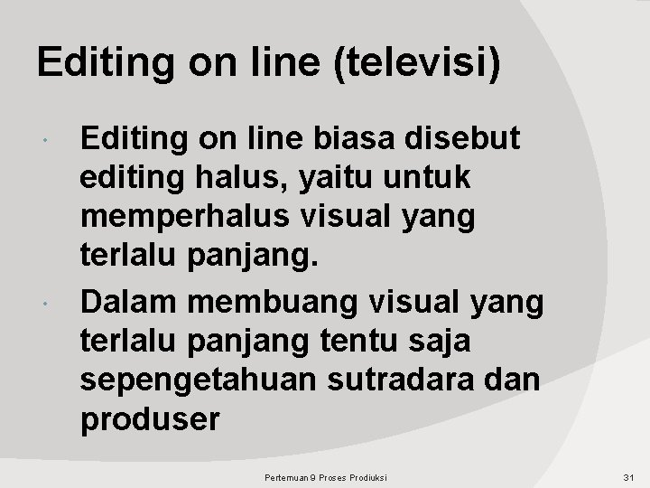 Editing on line (televisi) Editing on line biasa disebut editing halus, yaitu untuk memperhalus