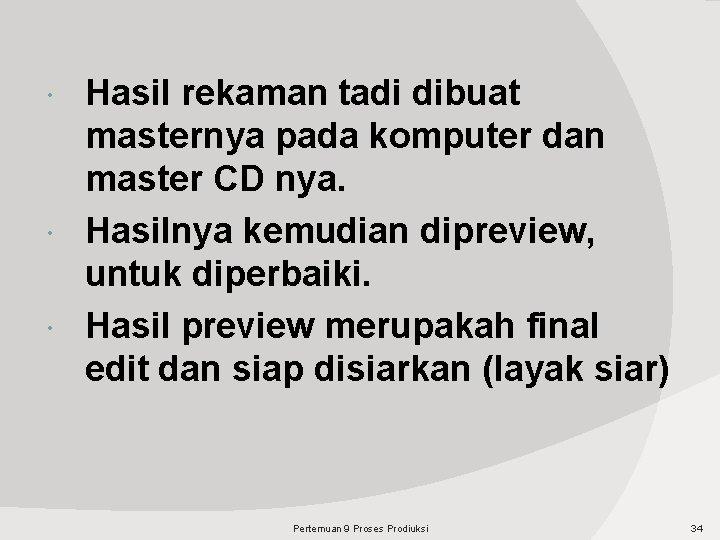 Hasil rekaman tadi dibuat masternya pada komputer dan master CD nya. Hasilnya kemudian dipreview,