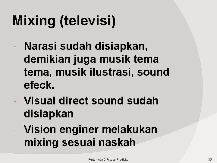 Mixing (televisi) Narasi sudah disiapkan, demikian juga musik tema, musik ilustrasi, sound efeck. Visual