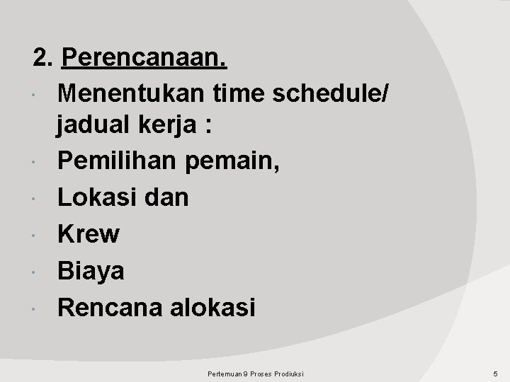 2. Perencanaan. Menentukan time schedule/ jadual kerja : Pemilihan pemain, Lokasi dan Krew Biaya