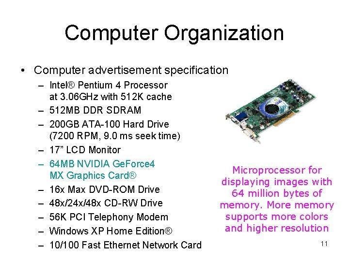 Computer Organization • Computer advertisement specification – Intel® Pentium 4 Processor at 3. 06