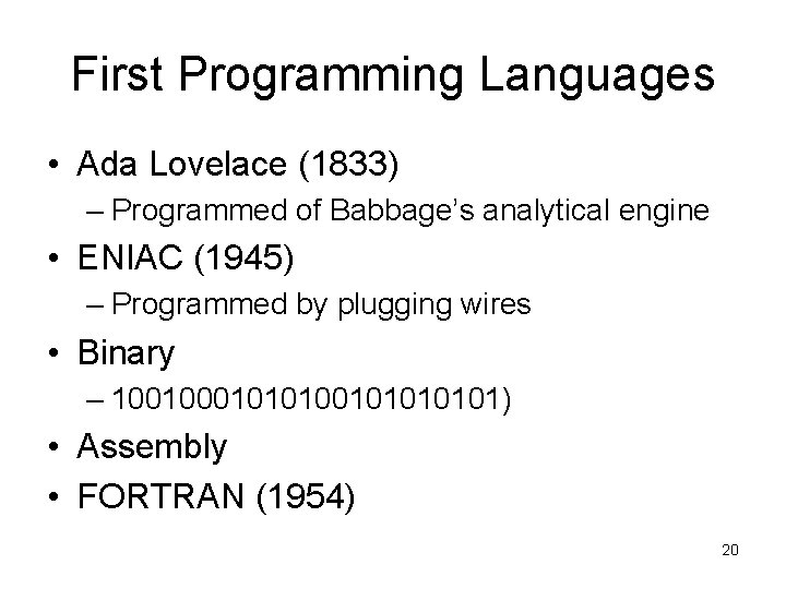 First Programming Languages • Ada Lovelace (1833) – Programmed of Babbage's analytical engine •