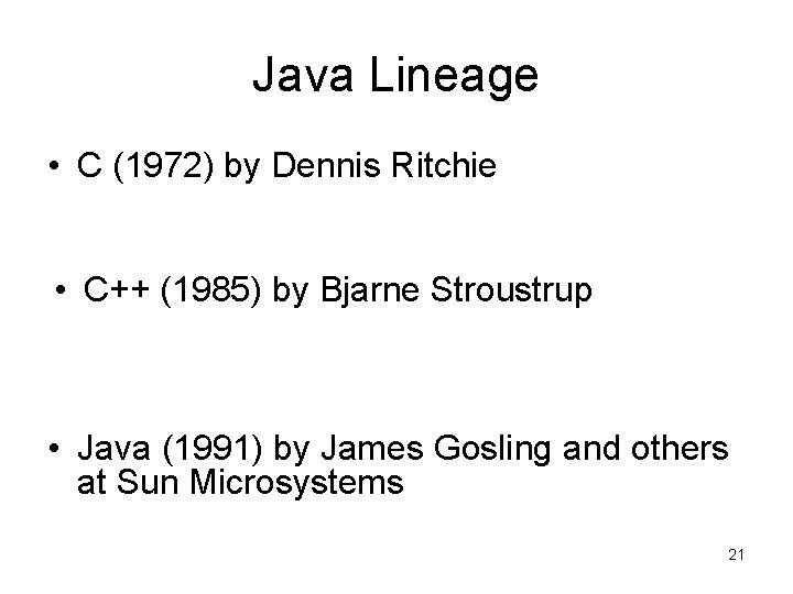 Java Lineage • C (1972) by Dennis Ritchie • C++ (1985) by Bjarne Stroustrup
