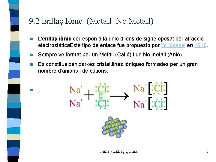 9. 2 Enllaç Iónic (Metall+No Metall) n L'enllaç iònic correspon a la unió d'ions