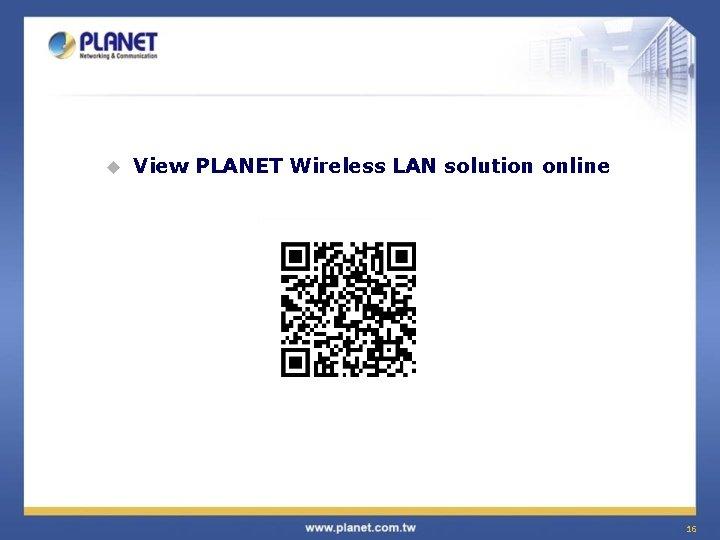 u View PLANET Wireless LAN solution online 16