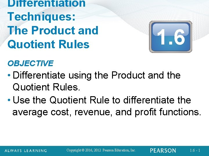 Differentiation Techniques: The Product and Quotient Rules 1. 6 OBJECTIVE • Differentiate using the