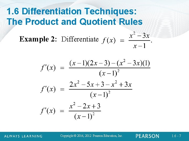 1. 6 Differentiation Techniques: The Product and Quotient Rules Example 2: Differentiate Copyright ©
