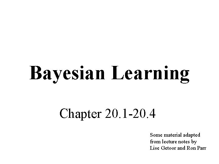 Bayesian Learning Chapter 20. 1 -20. 4 Some material adapted from lecture notes by