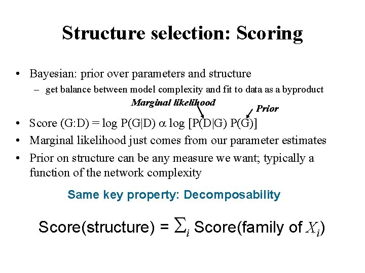 Structure selection: Scoring • Bayesian: prior over parameters and structure – get balance between
