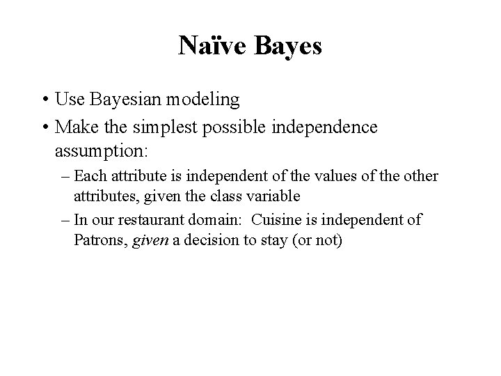 Naïve Bayes • Use Bayesian modeling • Make the simplest possible independence assumption: –