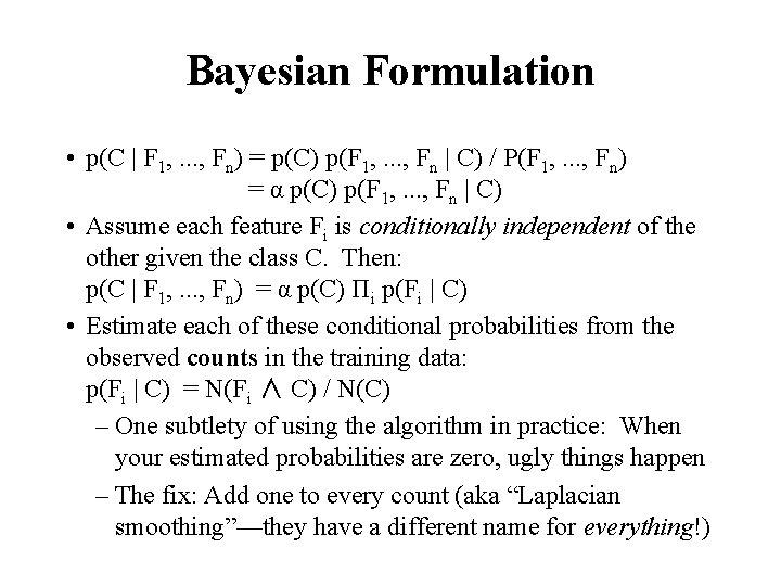 Bayesian Formulation • p(C | F 1, . . . , Fn) = p(C)