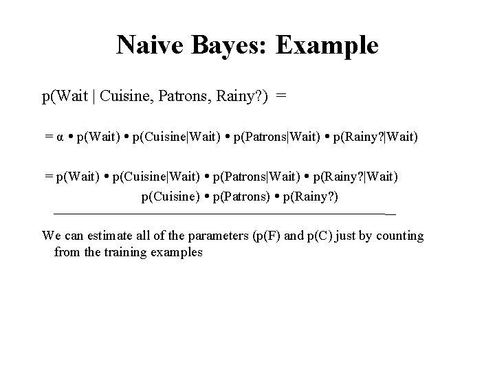 Naive Bayes: Example p(Wait | Cuisine, Patrons, Rainy? ) = = α p(Wait) p(Cuisine|Wait)