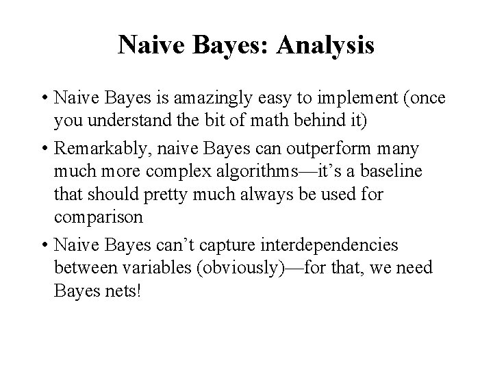 Naive Bayes: Analysis • Naive Bayes is amazingly easy to implement (once you understand