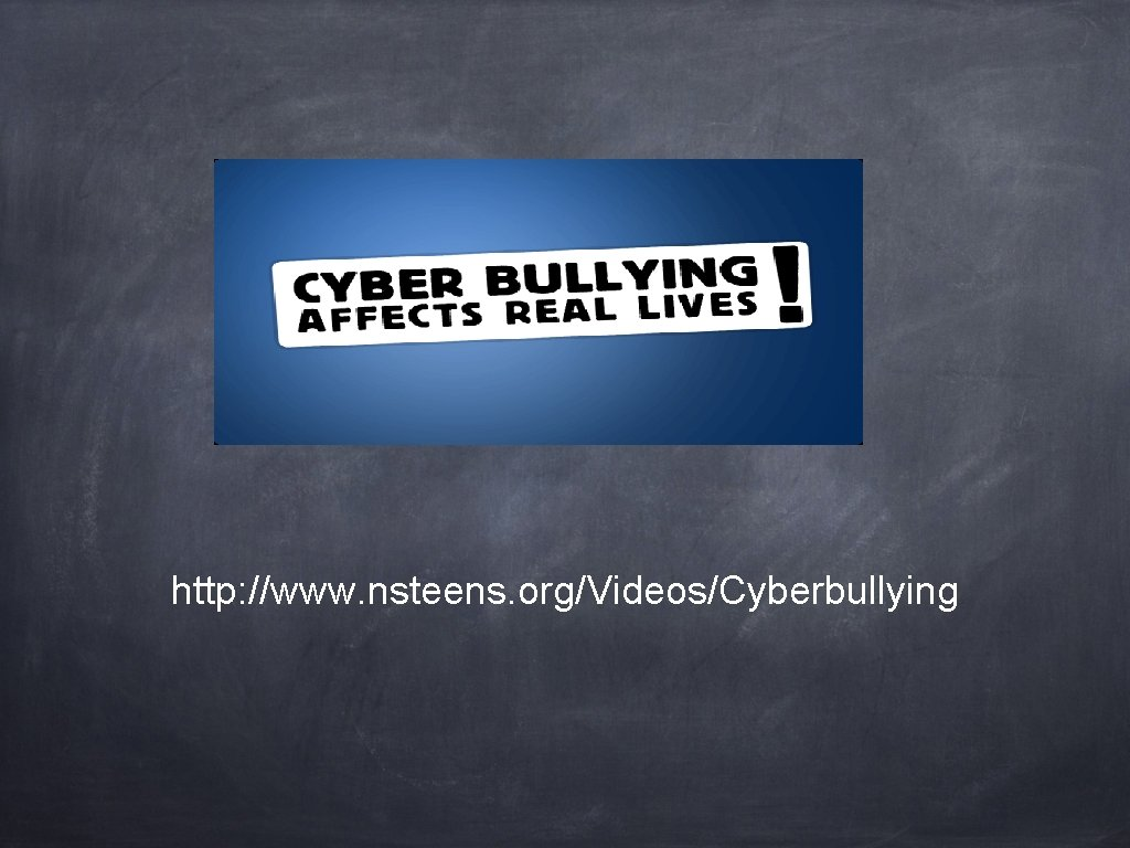 http: //www. nsteens. org/Videos/Cyberbullying