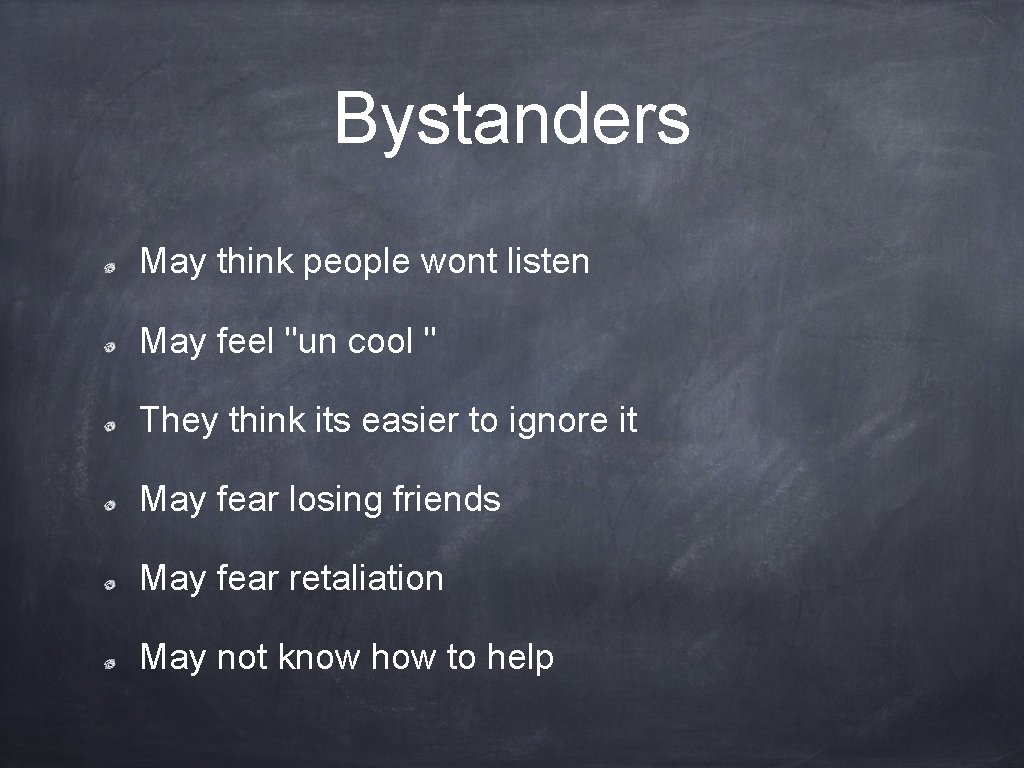 "Bystanders May think people wont listen May feel ""un cool "" They think its"
