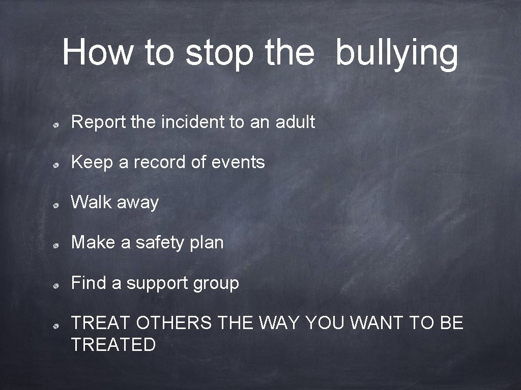 How to stop the bullying Report the incident to an adult Keep a record