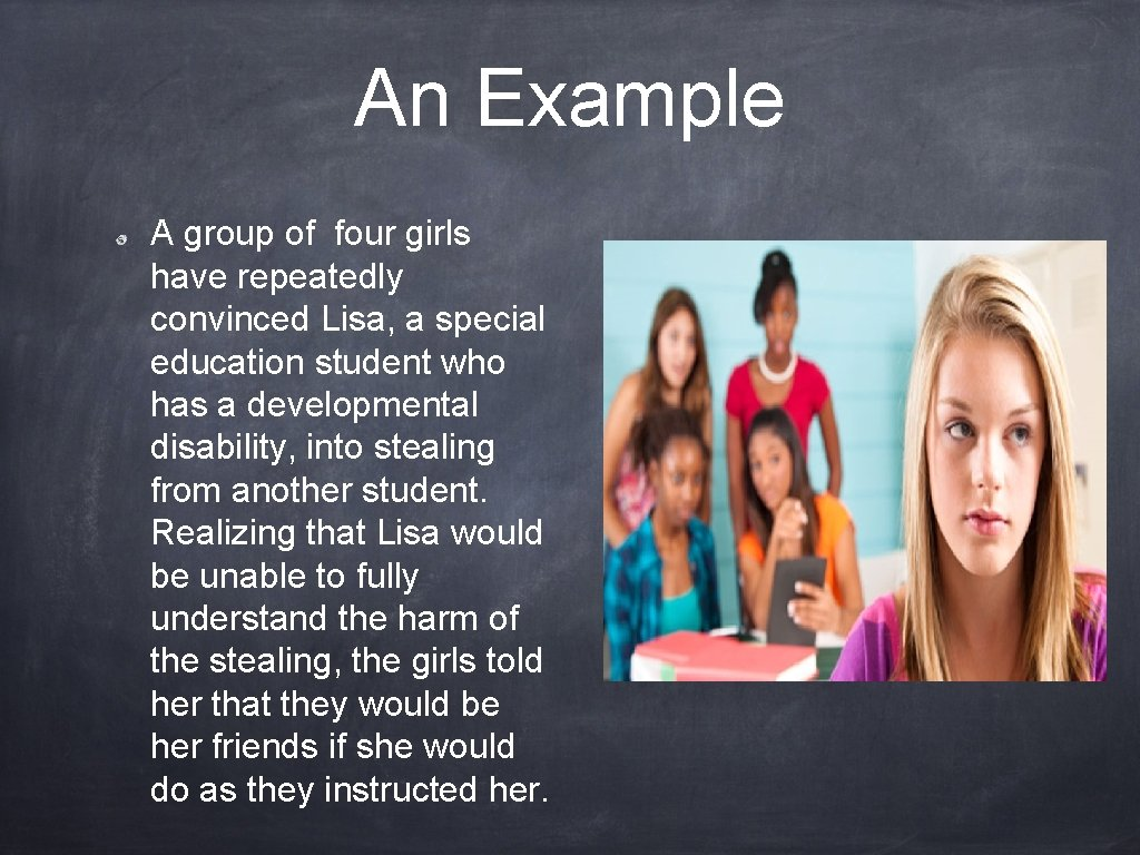 An Example A group of four girls have repeatedly convinced Lisa, a special education