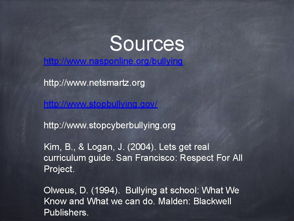Sources http: //www. nasponline. org/bullying http: //www. netsmartz. org http: //www. stopbullying. gov/ http: