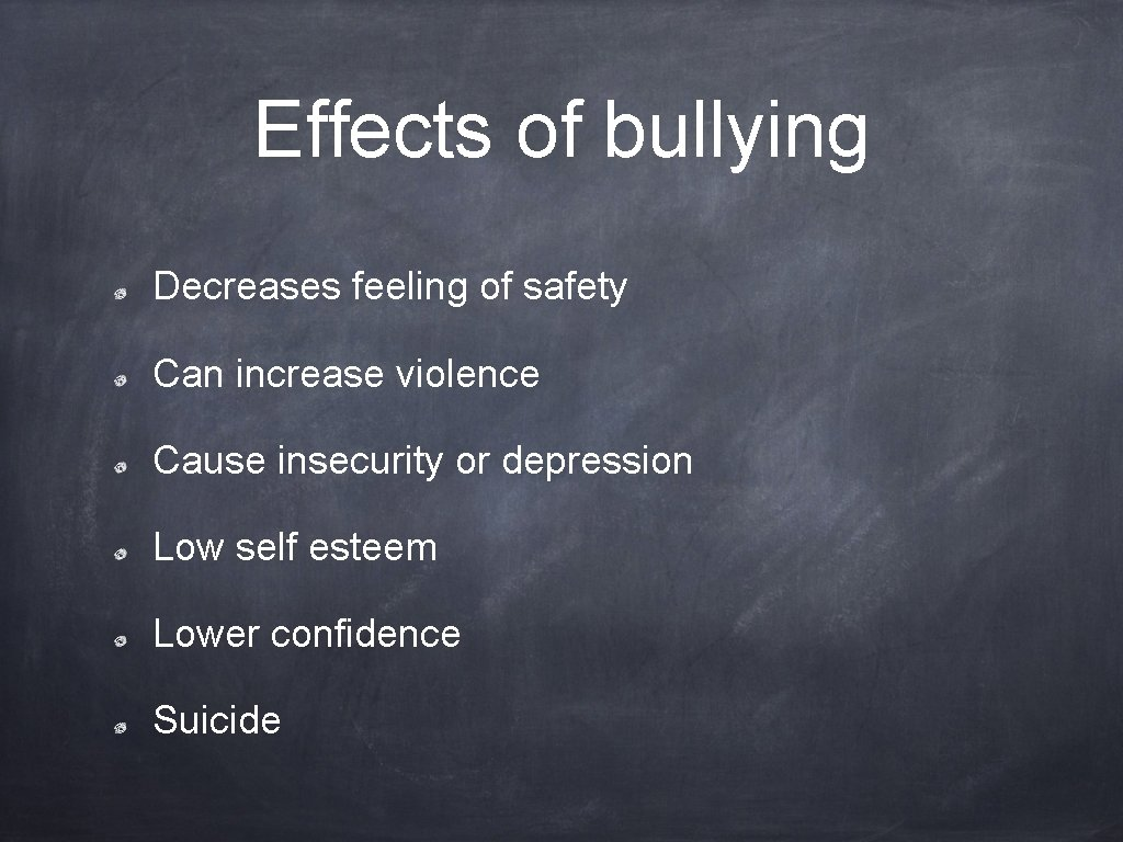 Effects of bullying Decreases feeling of safety Can increase violence Cause insecurity or depression