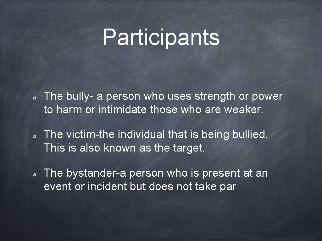 Participants The bully- a person who uses strength or power to harm or intimidate