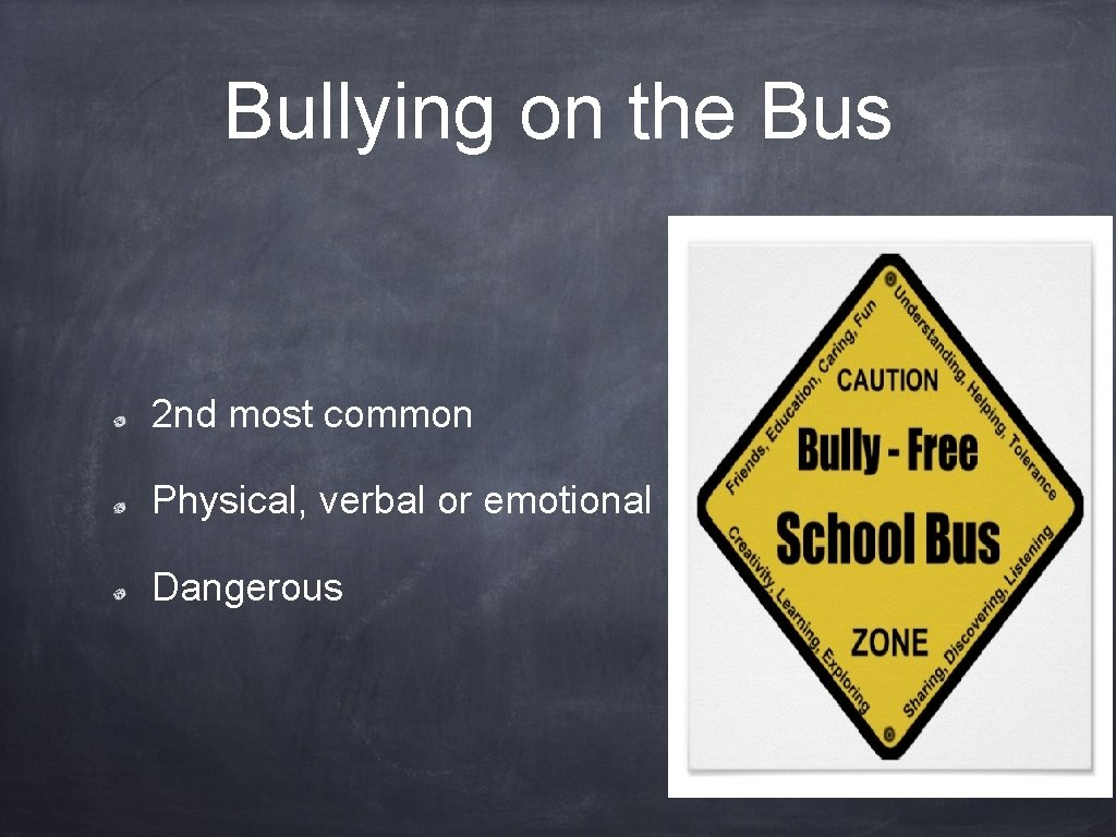 Bullying on the Bus 2 nd most common Physical, verbal or emotional Dangerous