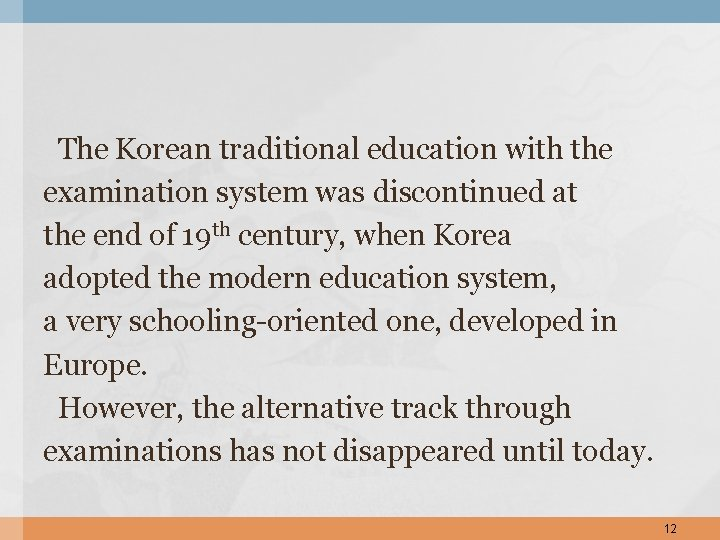 The Korean traditional education with the examination system was discontinued at the end of