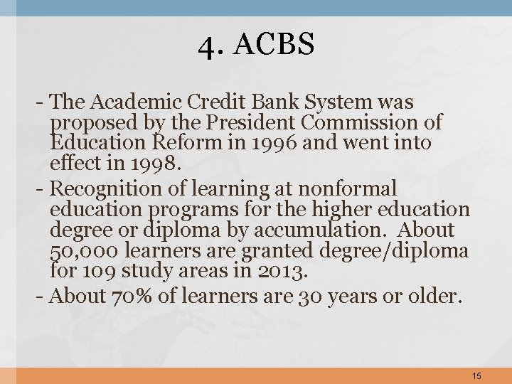 4. ACBS - The Academic Credit Bank System was proposed by the President Commission