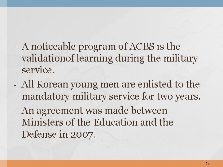 - A noticeable program of ACBS is the validationof learning during the military service.
