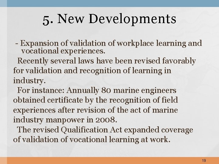 5. New Developments - Expansion of validation of workplace learning and vocational experiences. Recently