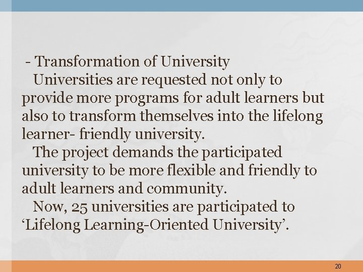 - Transformation of University Universities are requested not only to provide more programs for