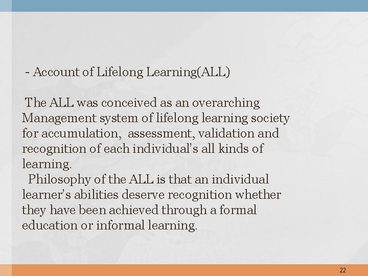 - Account of Lifelong Learning(ALL) The ALL was conceived as an overarching Management system